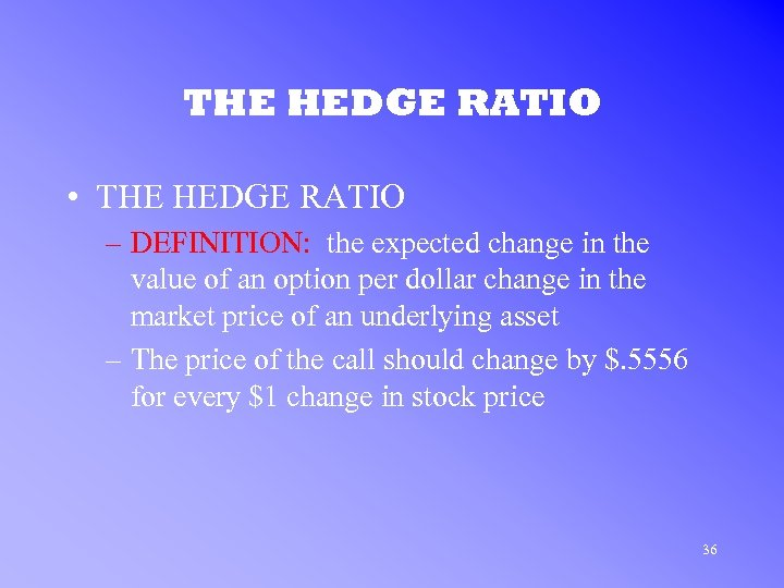 THE HEDGE RATIO • THE HEDGE RATIO – DEFINITION: the expected change in the