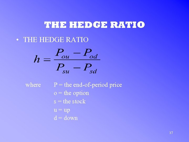 THE HEDGE RATIO • THE HEDGE RATIO where P = the end-of-period price o