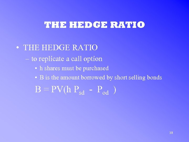 THE HEDGE RATIO • THE HEDGE RATIO – to replicate a call option •