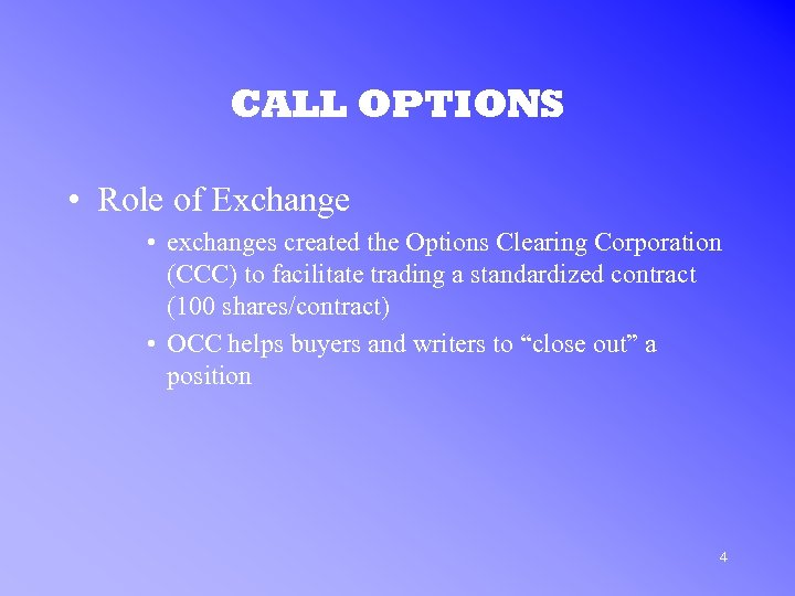 CALL OPTIONS • Role of Exchange • exchanges created the Options Clearing Corporation (CCC)