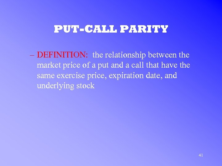 PUT-CALL PARITY – DEFINITION: the relationship between the market price of a put and