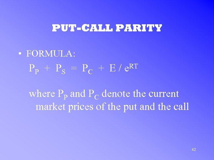 PUT-CALL PARITY • FORMULA: PP + PS = PC + E / e. RT