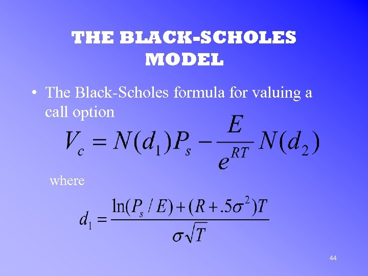 THE BLACK-SCHOLES MODEL • The Black-Scholes formula for valuing a call option where 44
