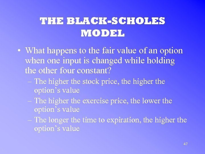 THE BLACK-SCHOLES MODEL • What happens to the fair value of an option when