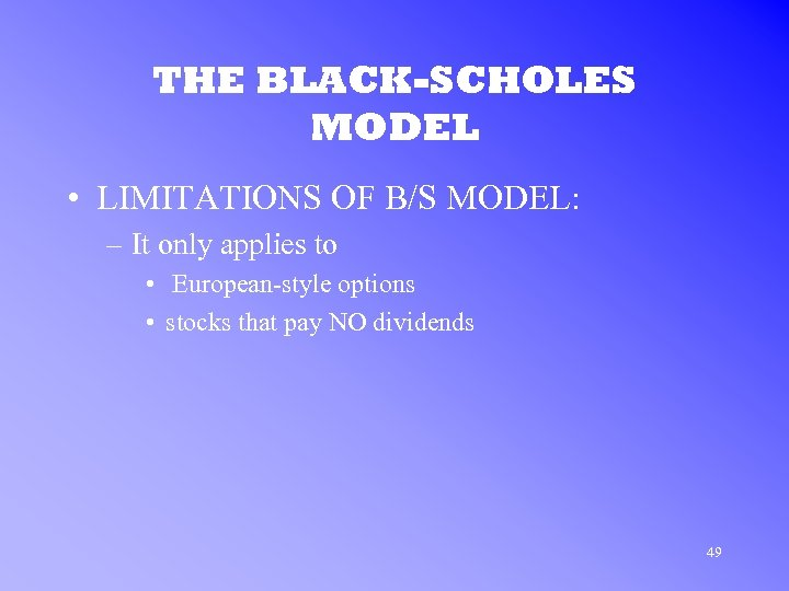 THE BLACK-SCHOLES MODEL • LIMITATIONS OF B/S MODEL: – It only applies to •