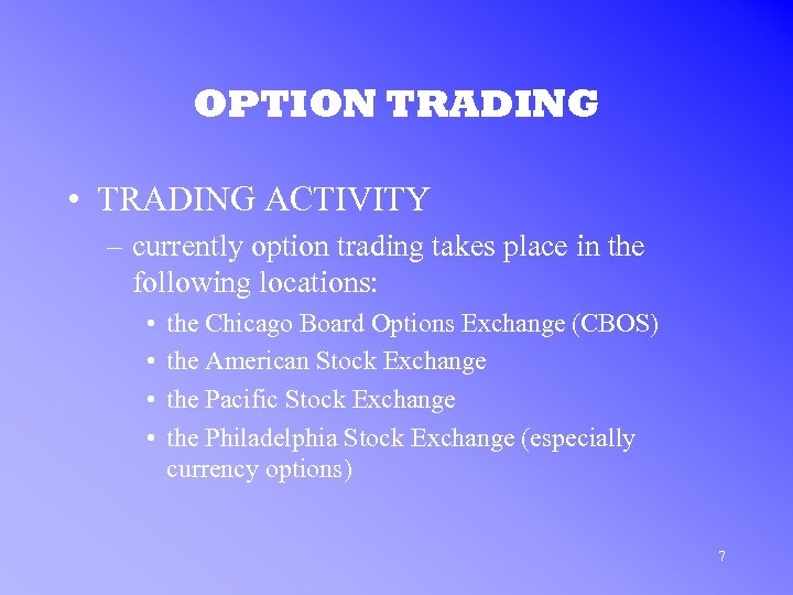 OPTION TRADING • TRADING ACTIVITY – currently option trading takes place in the following