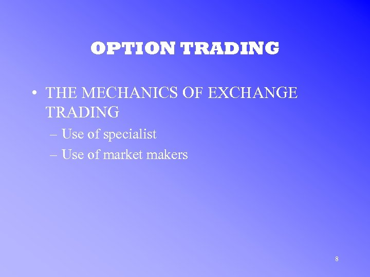 OPTION TRADING • THE MECHANICS OF EXCHANGE TRADING – Use of specialist – Use