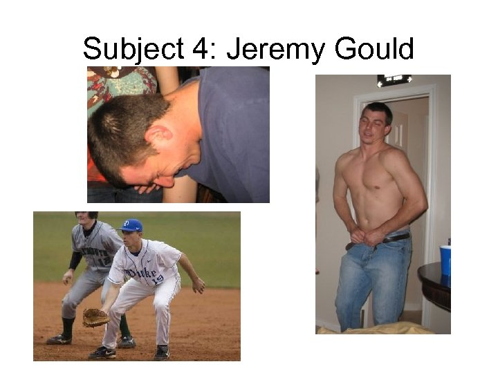 Subject 4: Jeremy Gould