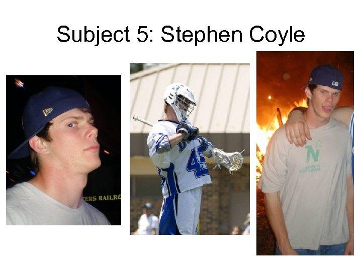 Subject 5: Stephen Coyle