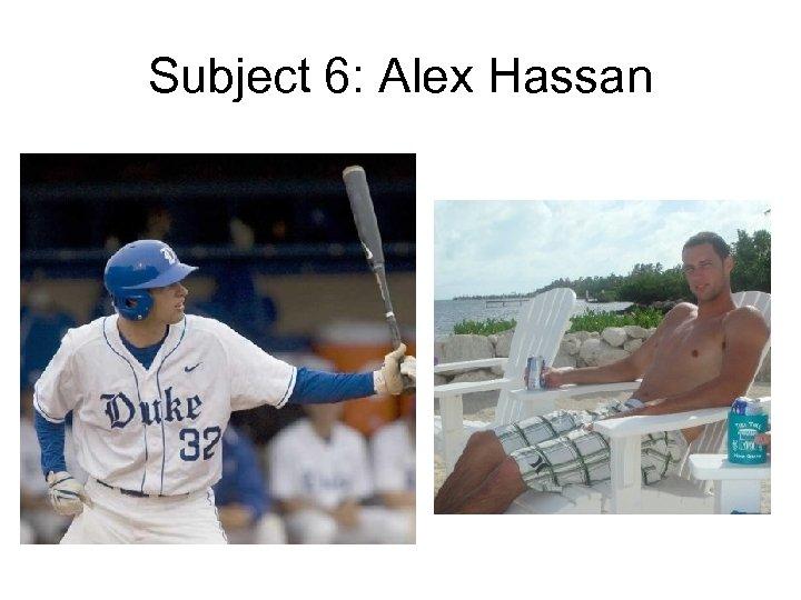 Subject 6: Alex Hassan