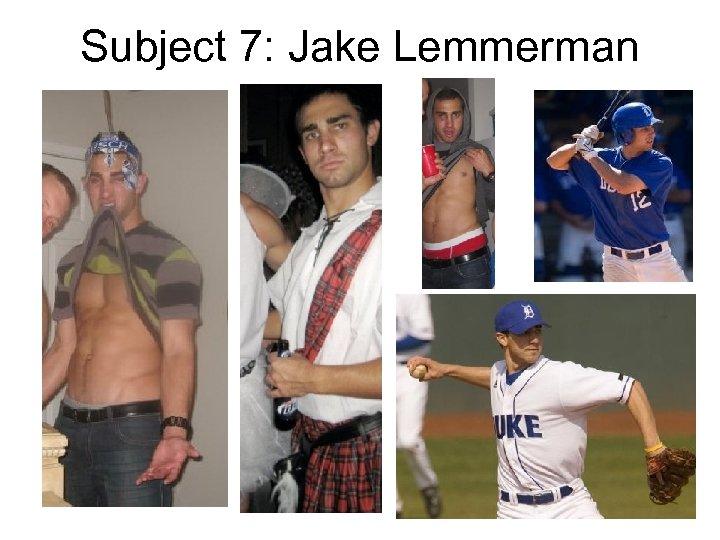 Subject 7: Jake Lemmerman