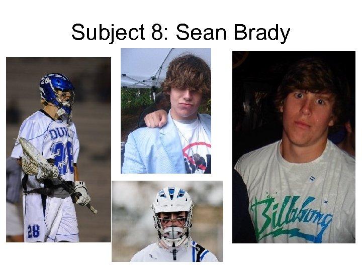 Subject 8: Sean Brady
