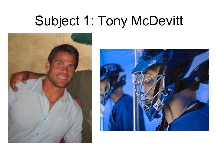 Subject 1: Tony Mc. Devitt