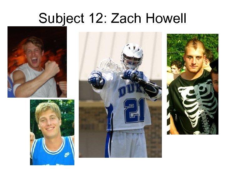 Subject 12: Zach Howell