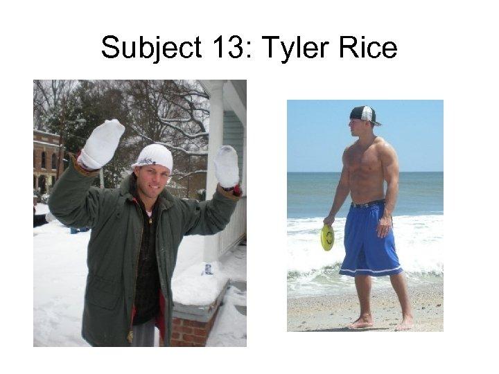 Subject 13: Tyler Rice