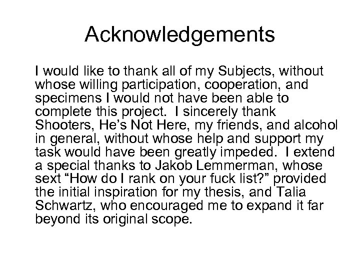 Acknowledgements I would like to thank all of my Subjects, without whose willing participation,