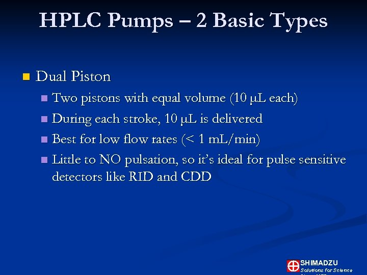 HPLC Pumps – 2 Basic Types n Dual Piston Two pistons with equal volume