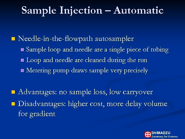Sample Injection – Automatic n Needle-in-the-flowpath autosampler Sample loop and needle are a single