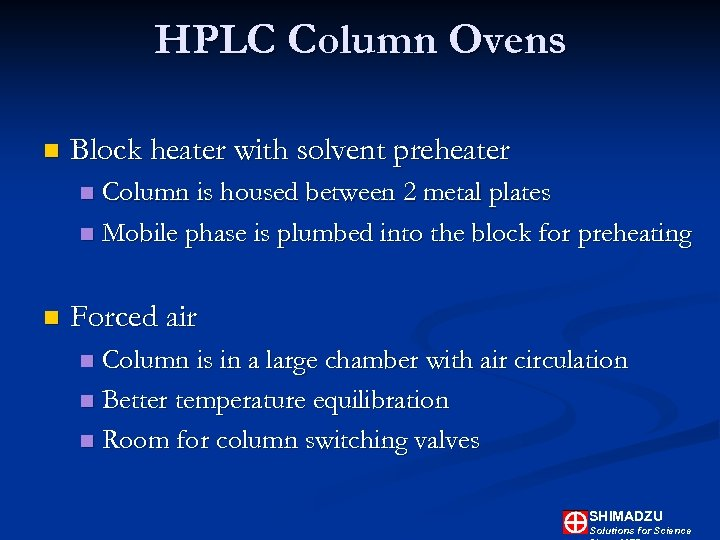 HPLC Column Ovens n Block heater with solvent preheater Column is housed between 2