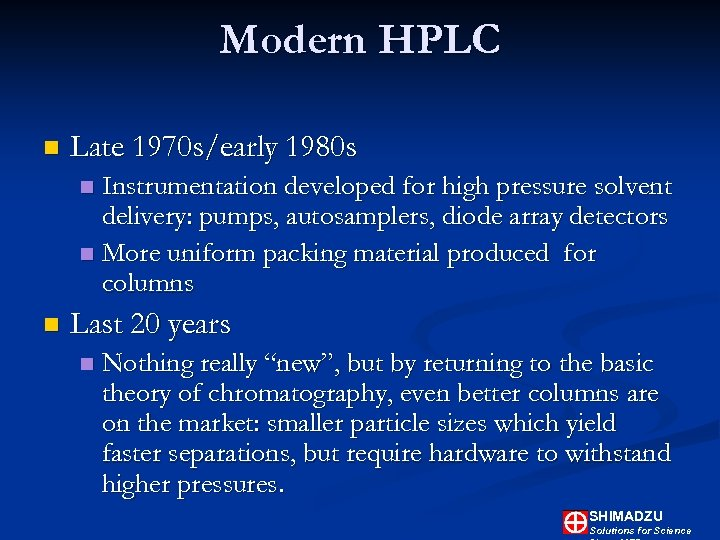 Modern HPLC n Late 1970 s/early 1980 s Instrumentation developed for high pressure solvent
