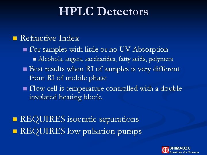 HPLC Detectors n Refractive Index n For samples with little or no UV Absorption
