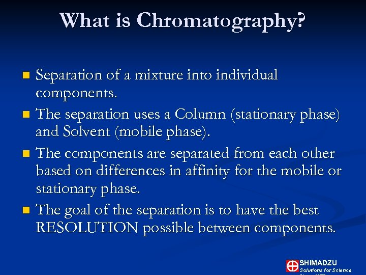 What is Chromatography? Separation of a mixture into individual components. n The separation uses