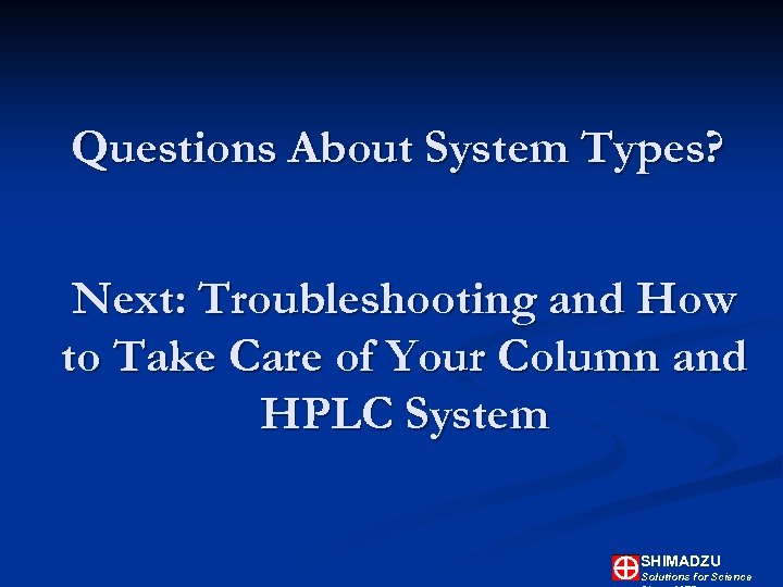 Questions About System Types? Next: Troubleshooting and How to Take Care of Your Column