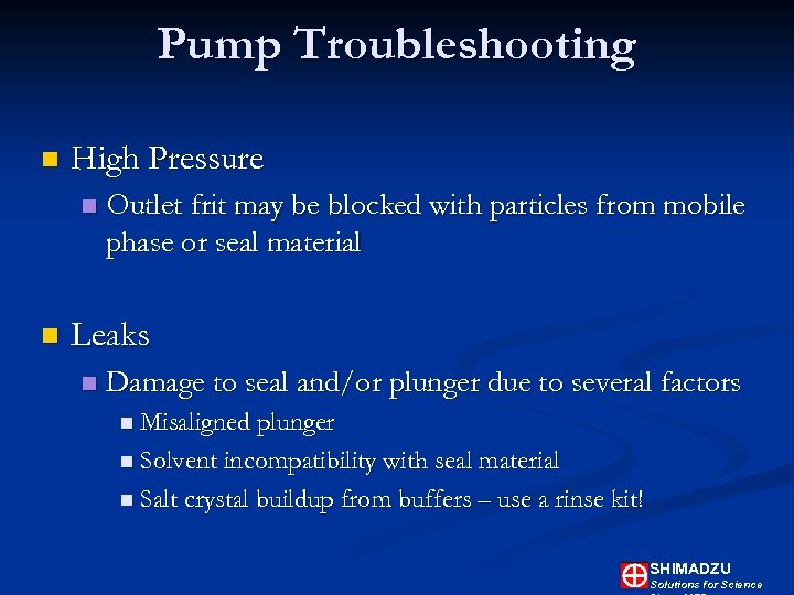 Pump Troubleshooting n High Pressure n n Outlet frit may be blocked with particles