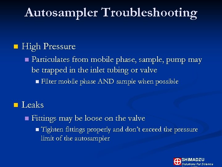 Autosampler Troubleshooting n High Pressure n Particulates from mobile phase, sample, pump may be