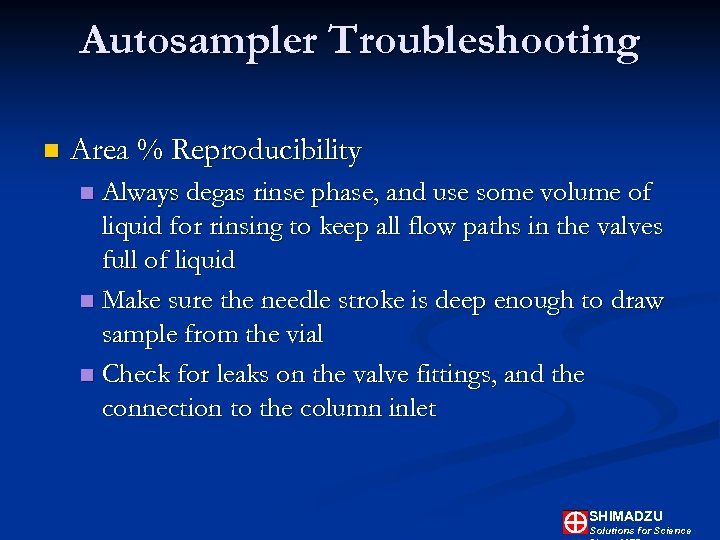 Autosampler Troubleshooting n Area % Reproducibility Always degas rinse phase, and use some volume