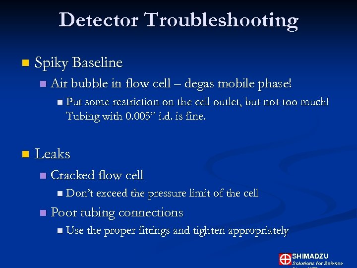 Detector Troubleshooting n Spiky Baseline n Air bubble in flow cell – degas mobile