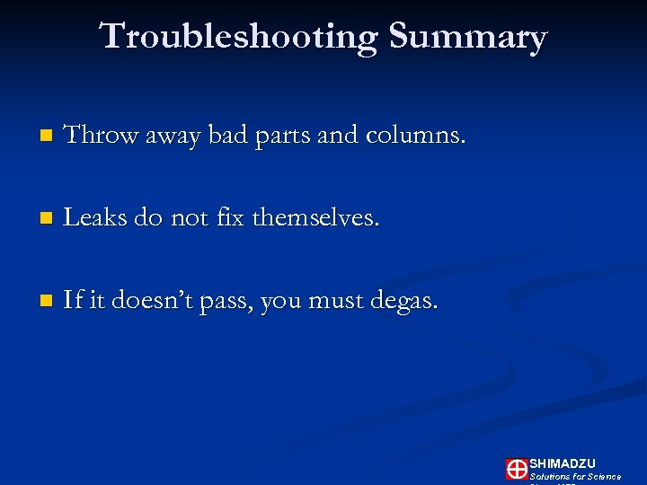 Troubleshooting Summary n Throw away bad parts and columns. n Leaks do not fix