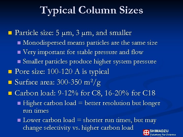 Typical Column Sizes n Particle size: 5 µm, 3 µm, and smaller Monodispersed means