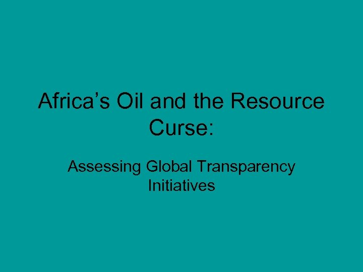 Africa's Oil and the Resource Curse: Assessing Global Transparency Initiatives