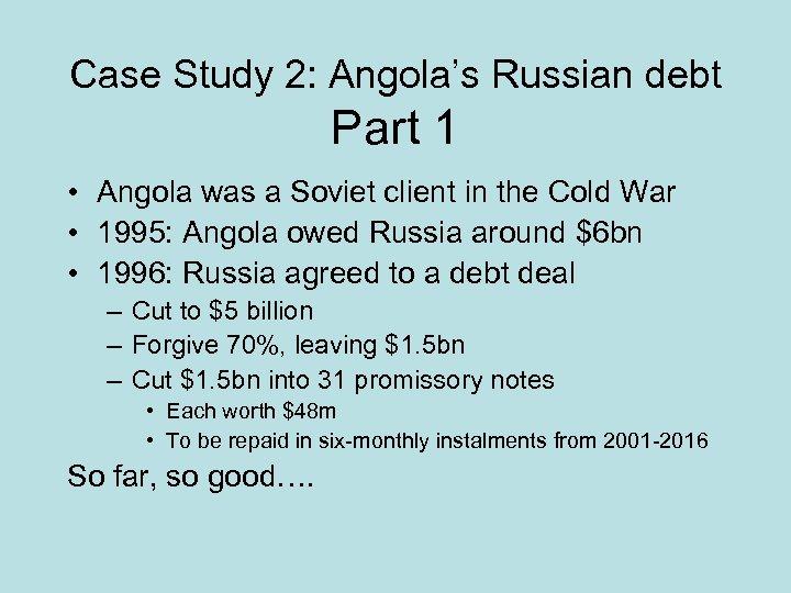 Case Study 2: Angola's Russian debt Part 1 • Angola was a Soviet client