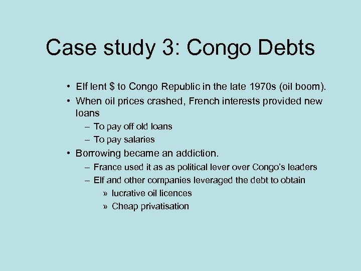 Case study 3: Congo Debts • Elf lent $ to Congo Republic in the