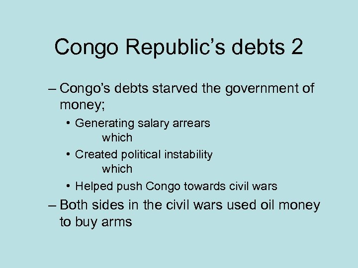 Congo Republic's debts 2 – Congo's debts starved the government of money; • Generating