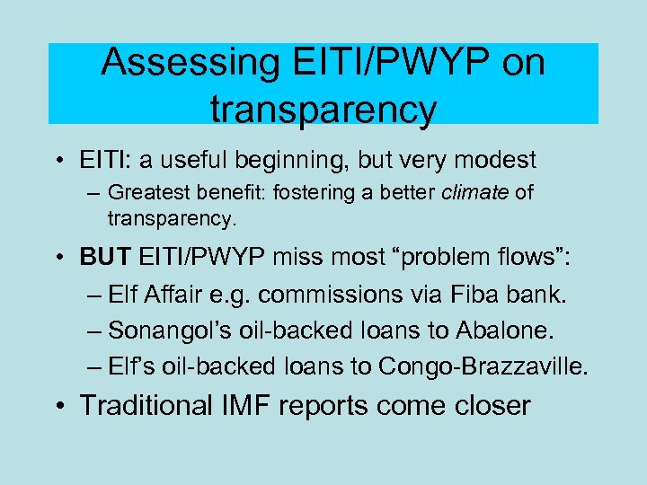 Assessing EITI/PWYP on transparency • EITI: a useful beginning, but very modest – Greatest