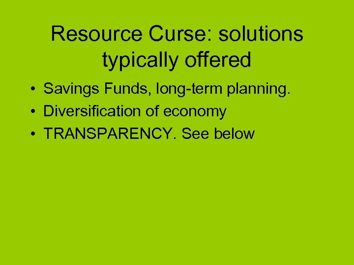Resource Curse: solutions typically offered • Savings Funds, long-term planning. • Diversification of economy