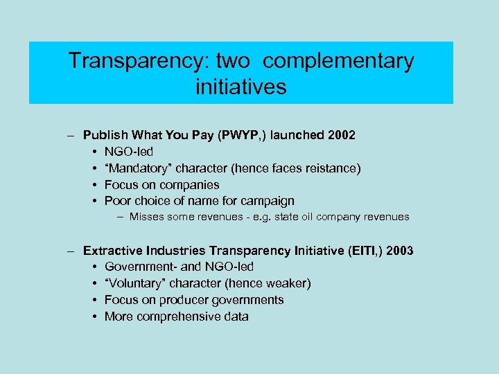 Transparency: two complementary initiatives – Publish What You Pay (PWYP, ) launched 2002 •