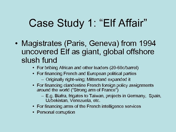 """Case Study 1: """"Elf Affair"""" • Magistrates (Paris, Geneva) from 1994 uncovered Elf as"""