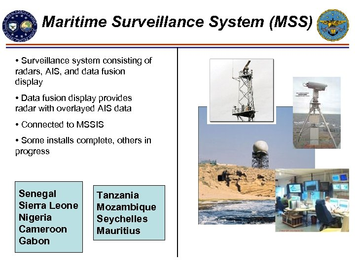 Maritime Surveillance System (MSS) • Surveillance system consisting of radars, AIS, and data fusion