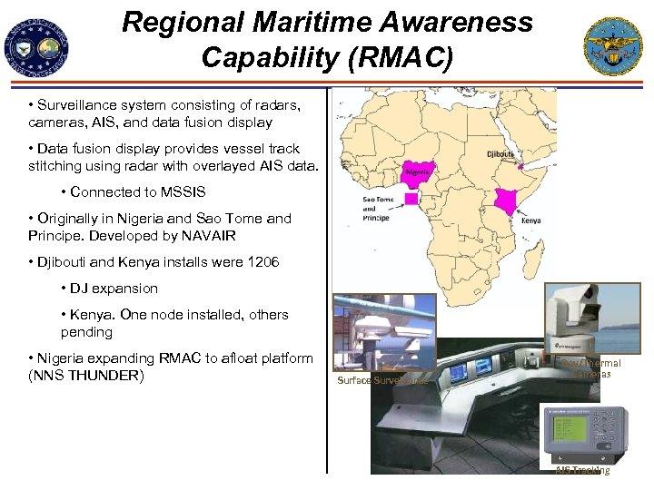 Regional Maritime Awareness Capability (RMAC) • Surveillance system consisting of radars, cameras, AIS, and