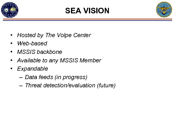 SEA VISION • • • Hosted by The Volpe Center Web-based MSSIS backbone Available