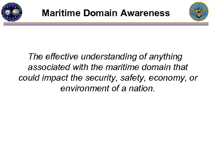 Maritime Domain Awareness The effective understanding of anything associated with the maritime domain that