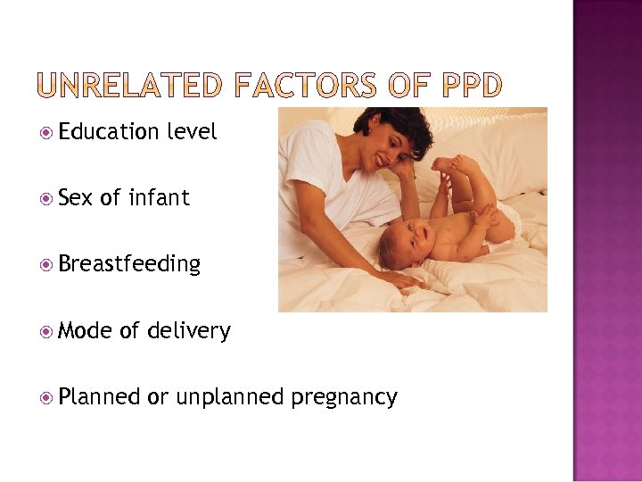 Education Sex level of infant Breastfeeding Mode of delivery Planned or unplanned pregnancy