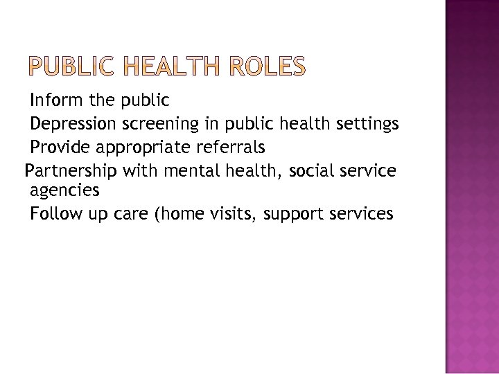 Inform the public Depression screening in public health settings Provide appropriate referrals Partnership with