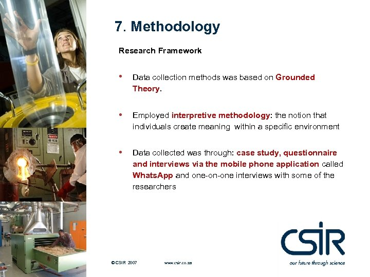 7. Methodology Research Framework • Data collection methods was based on Grounded Theory. •