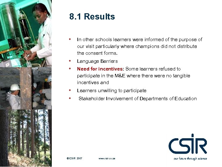 8. 1 Results • In other schools learners were informed of the purpose of