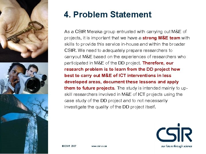 4. Problem Statement As a CSIR Meraka group entrusted with carrying out M&E of